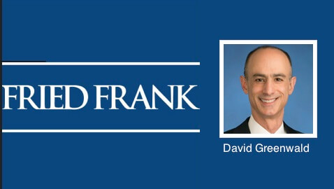 Fried, Frank, Harris, Shriver & Jacobson Hire David Greenwald as Co-Chair