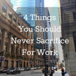 4 Things You Should Never Sacrifice for Work